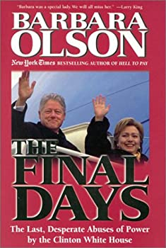 The Final Days  The Last Desperate Abuses of Power by the Clinton White House