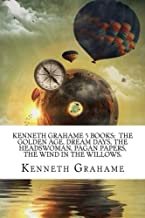 Kenneth Grahame 5 Books: The Golden Age, Dream days, The Headswoman, Pagan Papers, The Wind In The Willows.