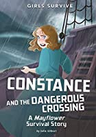Constance and the Dangerous Crossing: A Mayflower Survival Story (Girls Survive)