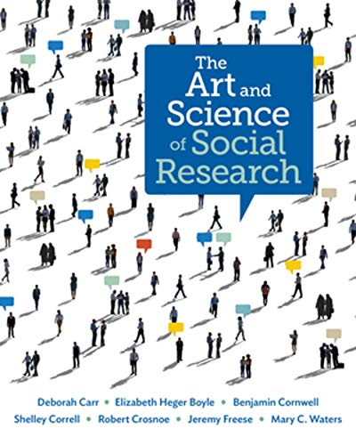 Compare Textbook Prices for The Art and Science of Social Research First Edition ISBN 9780393911589 by Carr, Deborah,Boyle, Elizabeth Heger,Cornwell, Benjamin,Correll, Shelley,Crosnoe, Robert,Freese, Jeremy,Waters, Mary C.