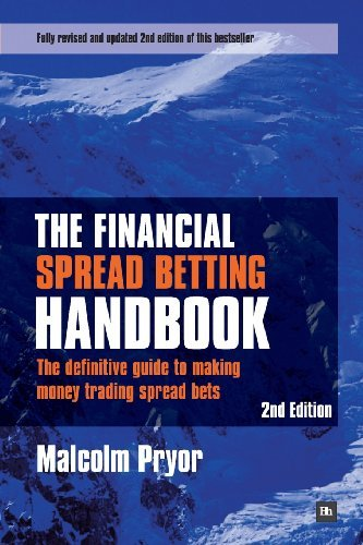 The Financial Spread Betting Handbook: The definitive guide to making money trading spread bets by Malcolm Pryor (2011-08-31)