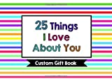 25 Things I Love About You: Custom Gift Book: Special Person Gift Book Write-Your-Own-Message Thank You Gift