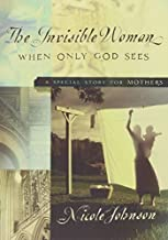 The Invisible Woman: A Special Story for Mothers by Johnson, Nicole(August 4, 2015) Paperback