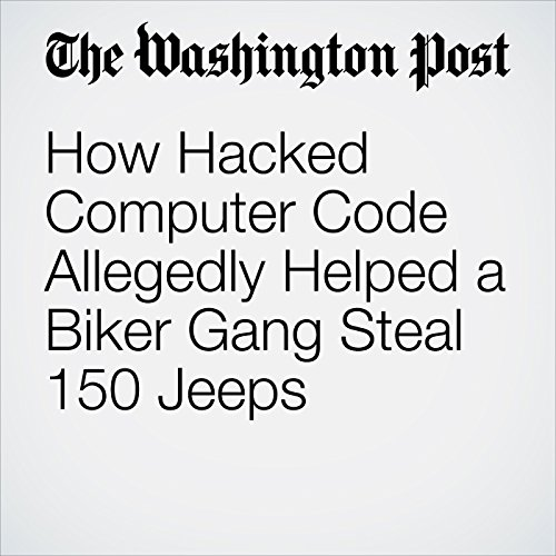How Hacked Computer Code Allegedly Helped a Biker Gang Steal 150 Jeeps copertina