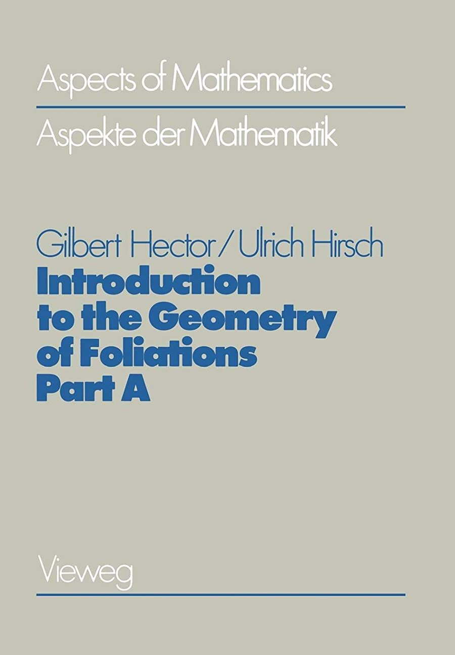 足首ミニチュア受け入れたIntroduction to the Geometry of Foliations, Part A: Foliations on Compact Surfaces, Fundamentals for Arbitrary Codimension, and Holonomy (Aspects of Mathematics)