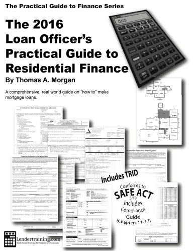 Loan Officer's Practical Guide to Residential Finance 2016: SAFE Act Included (The Practical Guide to Finance Series)