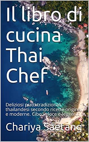 Il libro di cucina Thai Chef: Deliziosi piatti tradizionali thailandesi secondo ricette originali e moderne. Cibo veloce e leggero