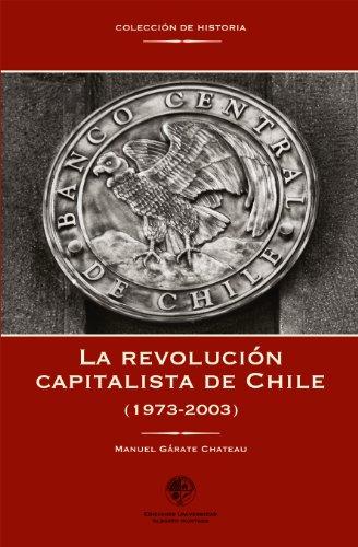 La revolución capitalista de Chile (1973-2003) (Spanish Edition)