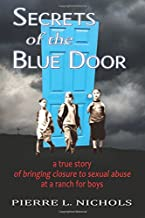 Secrets of the Blue Door: A true story of bringing closure to sexual abuse at a ranch for boys