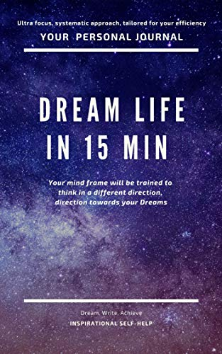 Dream Life in 15 Min: Thinks, write, achieve. Inspirational Journal/Notebook/Diary (English Edition)