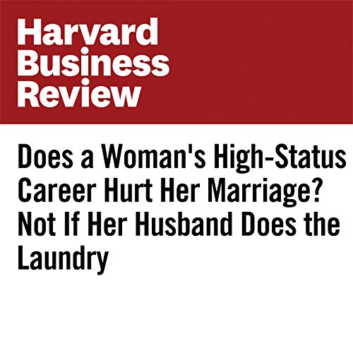 Does a Woman's High-Status Career Hurt Her Marriage? Not If Her Husband Does the Laundry audiobook cover art