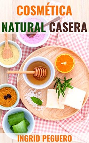 Cosmética Natural Casera: Aprenda a Hacer sus Propios Productos del C
