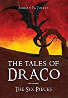 The Tales of Draco: The Six Pieces