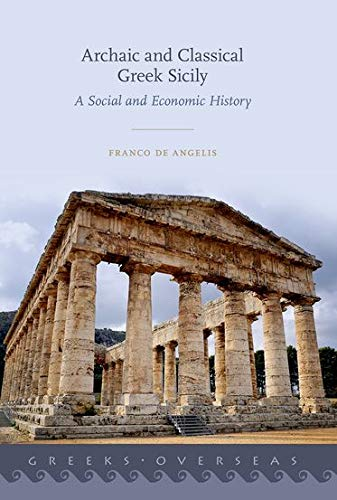 Archaic and Classical Greek Sicily: A Social and Economic History (Greeks Overseas)