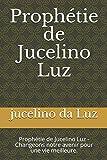 Prophétie de Jucelino Luz: Prophétie de Jucelino Luz - Changeons notre avenir pour une vie meilleure.: 1