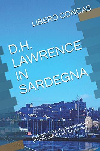 """D.H. LAWRENCE IN SARDEGNA: Il viaggio in Sardegna dell'autore di """"L'amante di Lady Chatterley"""""""