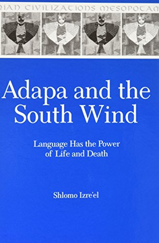 Adapa and the South Wind: Language Has the Power of Life and Death (Mesopotamian Civilizations)