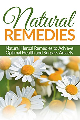 Natural Remedies: Natural Herbal Remedies to Achieve Optimal Health and Surpass Anxiety (Herbal Natural Remedies, Health, Homeopath, Anxiety) by [Pete Samonis, Herb Remedies, Natural Remedies]
