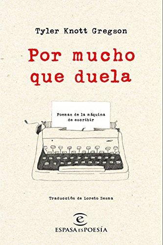 Por mucho que duela: Poemas de la máquina de escribir (ESPASAesPOESÍA)