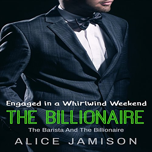 Engaged in a Whirlwind Weekend      The Barista and the Billionaire, Book 4              By:                                                                                                                                 Alice Jamison                               Narrated by:                                                                                                                                 Shawna Crawley                      Length: 44 mins     25 ratings     Overall 5.0