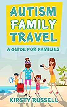 Autism Family Travel: A Guide for Families by [Kirsty Russell]