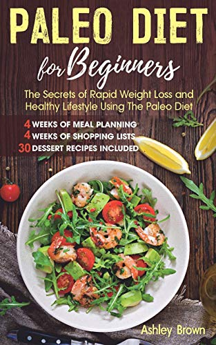 PALEO DIET FOR BEGINNERS: THE SECRETS OF RAPID WEIGHT LOSS AND A HEALTHY LIFESTYLE USING THE PALEO DIET