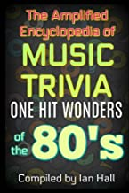 The Amplified Encyclopedia of Music Trivia: One Hit Wonders of the 80's (Volume 2)