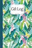 Gift Log: Flowers Cover Gift Log Book, Perfect For Bridal & Baby Showers, Weddings, Birthdays, Anniversaries, Christmas & More, 120 pages, Size 6' x 9'