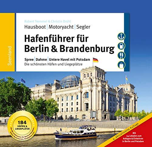 Hafenführer für Hausboote Berlin & Brandenburg: Spree, Dahme, Untere Havel mit Potsdam - Die schönsten Häfen und Liegeplätze für Hausboot, Motoryacht und Segler