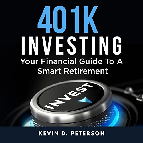 401k Investing: Your Financial Guide to a Smart Retirement cover art