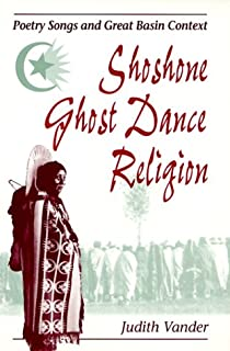 Shoshone Ghost Dance Religion: Poetry Songs and Great Basin Context