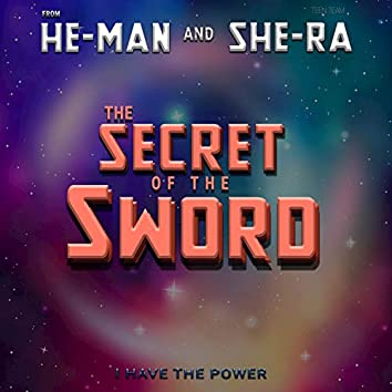 """I Have The Power (From """"He-Man and She-Ra: The Secret Of The Sword"""")"""