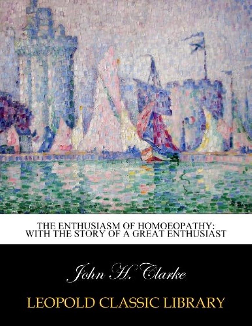通行料金コンサートアーティファクトThe Enthusiasm of Homoeopathy: With the Story of a Great Enthusiast