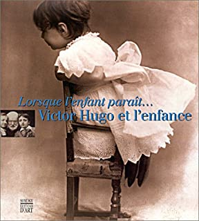 Lorsque l'enfant paraît: Victor Hugo et l'enfance (French Edition)
