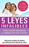 5 LEYES INFALIBLES PARA HACER REALIDAD LA PAREJA DE TUS SUEÑOS: Pequeños cambios de hábitos para alcanzar una vida plena y feliz (Spanish Edition)