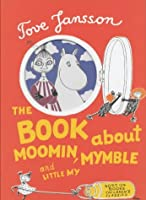The Book About Moomin, Mymble and Little My (Sort of Childrens Classics)