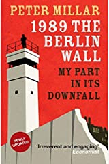 1989 The Berlin Wall: My Part in Its Downfall by Peter Millar Published by ARCADIA BOOKS (2009) Paperback