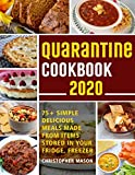 Quarantine Cookbook - 75+ Simple, Delicious, Meals Made From items Stored in your Fridge, Freezer: Unique And Tasty Meals You Can Make At Home ( Book 1 )