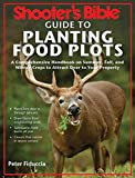 Shooter's Bible Guide to Planting Food Plots: A Comprehensive Handbook on...
