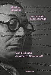 La vocación desmesurada: Una biografía de Alberto Gerchunoff (Spanish Edition)