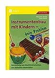 Instrumentenbau mit Kindern - kein Problem: Herstellung von Instrumenten aus einfachen Materialien (1. bis 4. Klasse) - Alexandra Rompf