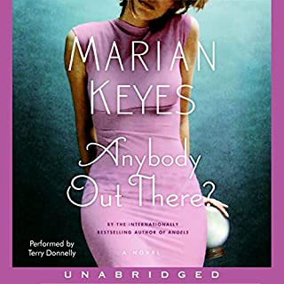 Anybody Out There?                   By:                                                                                                                                 Marian Keyes                               Narrated by:                                                                                                                                 Terry Donnelly                      Length: 15 hrs and 7 mins     252 ratings     Overall 3.9