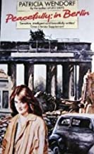 Peacefully In Berlin by Patricia Wendorf (9-Jun-1988) Paperback
