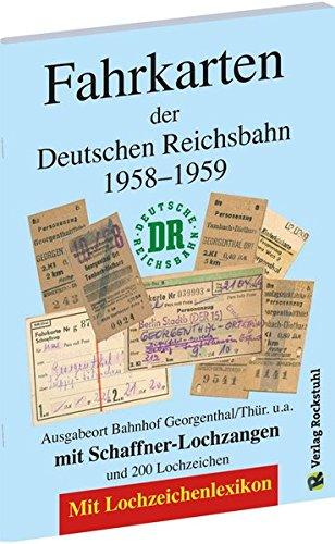 Fahrkarten der Deutschen Reichsbahn 1958 bis 1959: Ausgabeort Bahnhof Georgenthal/Thür. Mit Lochzeichenlexikon: Ausgabeort Bahnhof Georgenthal/Thür. ... und 200 Lochzeichen. Mit Lochzeichenlexikon