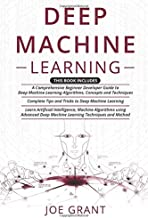 Deep Machine Learning: 3 in 1- A Comprehensive Beginner Developer Guide + Complete Tips and Tricks + Advanced Deep Machine...