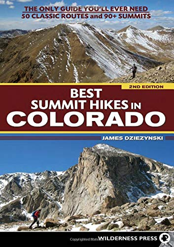Best Summit Hikes in Colorado: The Only Guide You'll Ever Need―50 Classic Routes and 90+ Summits
