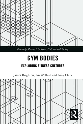 Gym Bodies (Routledge Research in Sport, Culture and Society)