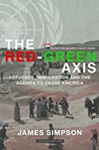 The Red-Green Axis: Refugees, Immigration and the Agenda to Erase America (Civilization Jihad Reader Series) (Volume 4)