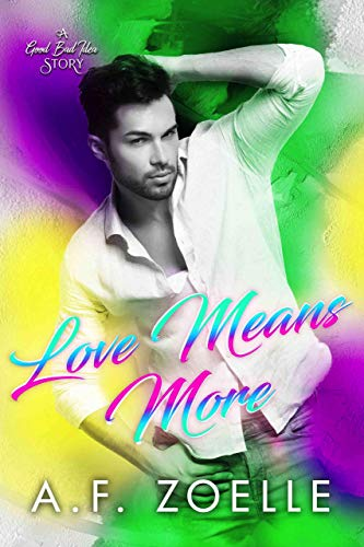 Love Means More: An MM Friends to Lovers Romance (Good Bad Idea Book 2)