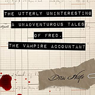 The Utterly Uninteresting and Unadventurous Tales of Fred, the Vampire Accountant                   By:                                                                                                                                 Drew Hayes                               Narrated by:                                                                                                                                 Kirby Heyborne                      Length: 7 hrs and 2 mins     161 ratings     Overall 4.5
